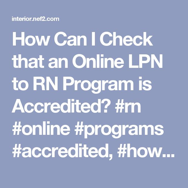 How Can I Check that an Online LPN to RN Program is Accredited? #rn #online #programs #accredited, #how #can #i #check #that #an #online #lpn #to #rn #program #is #accredited? – Interior