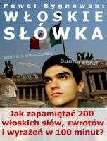 Włoskie słówka / Paweł Sygnowski    Jak zapamiętać 200 włoskich słów, zwrotów i wyrażeń w 100 minut?