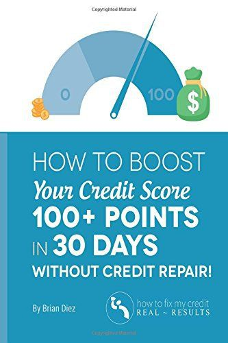 How to Boost Your Credit Score 100+ Points in 30 Days Without Credit Repair!.   Read the rest of this entry » http://durac.org/how-to-boost-your-credit-score-100-points-in-30-days-without-credit-repair/ #1537434586, #BrianDiez, #BusinessEconomics, #BUSINESSECONOMICSPersonalFinanceGeneral, #CreateSpaceIndependentPublishingPlatform, #PersonalFinance, #PersonalFinanceGeneral #CreditScore