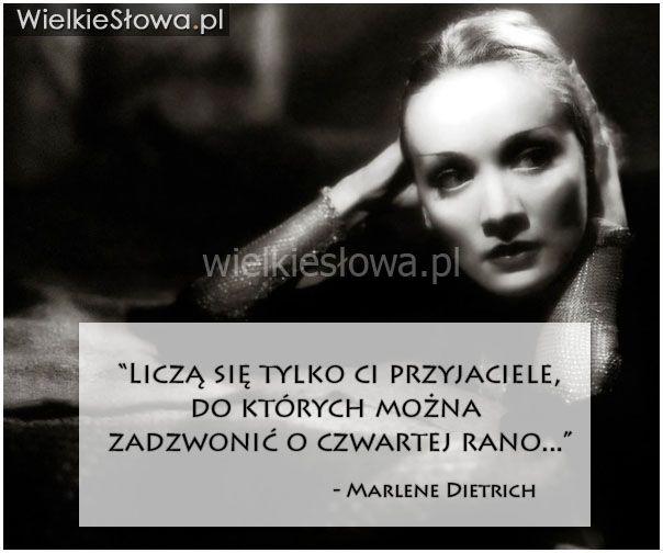 Liczą się tylko ci przyjaciele, do których można... #Dietrich-Marlene,  #Przyjaźń