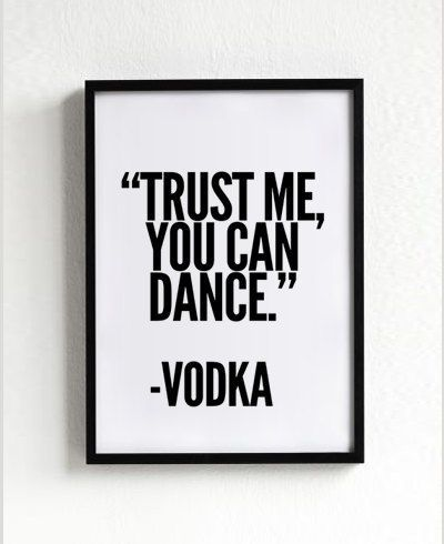 Vodka Poster, Typography Poster, wall decor, Mottos, Handwritten, Giclee art, inspiration, party quote, motivational, trust me you can dance...