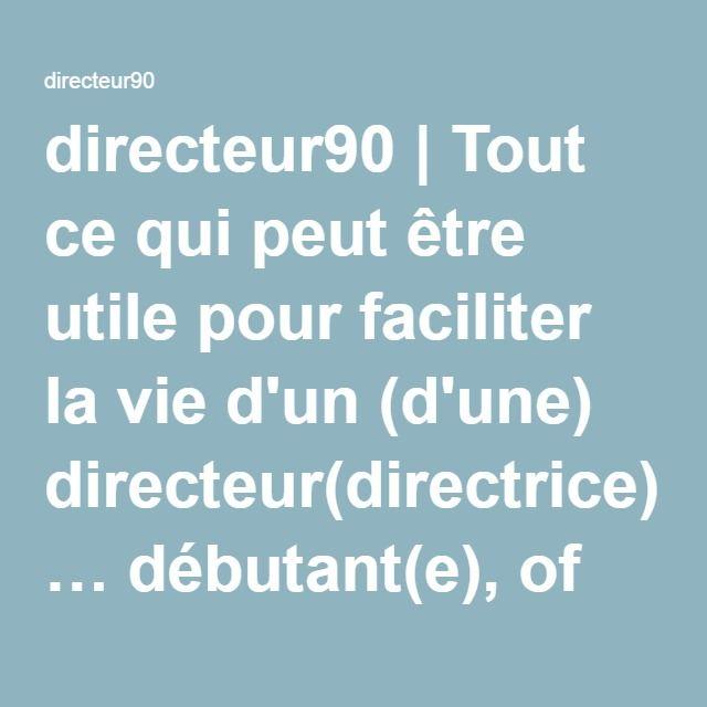directeur90 | Tout ce qui peut être utile pour faciliter la vie d'un (d'une) directeur(directrice) … débutant(e), of course ! Les autres en savent autant que moi !