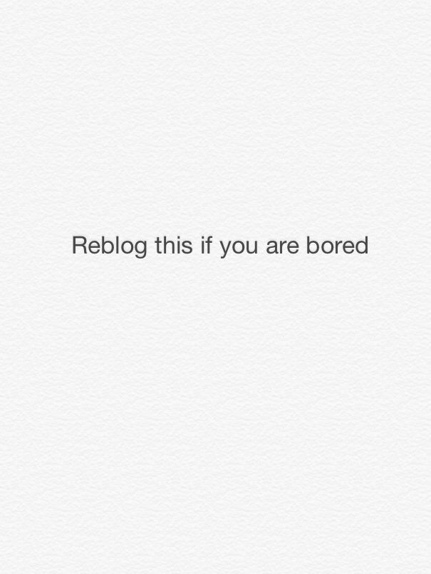 I am so bored, what about you?
