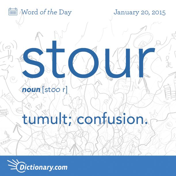 Add some sass to your writing with enhanced vocabulary! Stour (noun): tumult; confusion