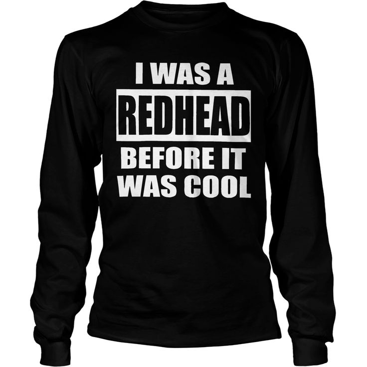 I WAS A #REDHEAD BEFORE IT WAS COOL, Order HERE ==> https://www.sunfrog.com/Funny/126540130-760197581.html?49095, Please tag & share with your friends who would love it, #redhead humour lol, ginger bread, ginger lynn #xmasgifts, #tattoos, #technology  redhead hottest, redhead teen, redhead boudoir, redhead girl  #redhead #ginger #animals #goat #sheep #dogs #cats #elephant #turtle #pets