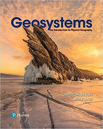 Geosystems: An Introduction to Physical Geography 10th Edition by Robert W. Christopherson ISBN-13: 978-0134597119