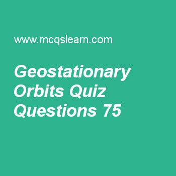Learn quiz on geostationary orbits, applied physics quiz 75 to practice. Free physics MCQs questions and answers to learn geostationary orbits MCQs with answers. Practice MCQs to test knowledge on geostationary orbits, introduction to physics, energy in physics, power in physics, artificial gravity in physics worksheets.  Free geostationary orbits worksheet has multiple choice quiz questions as orbital motion of geo-stationary satellite with respect to motion of earth is, answer key with...