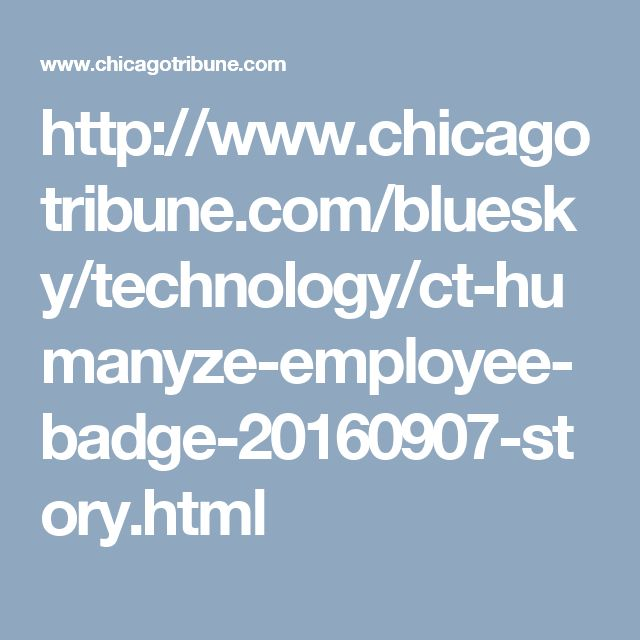 http://www.chicagotribune.com/bluesky/technology/ct-humanyze-employee-badge-20160907-story.html