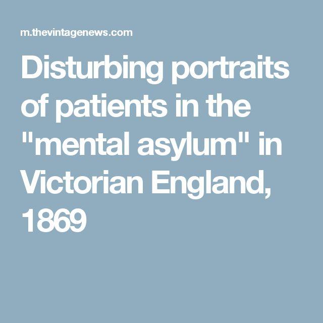 "Disturbing portraits of patients in the ""mental asylum"" in Victorian England, 1869"
