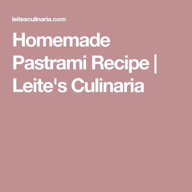 Homemade Pastrami Recipe | Leite's Culinaria