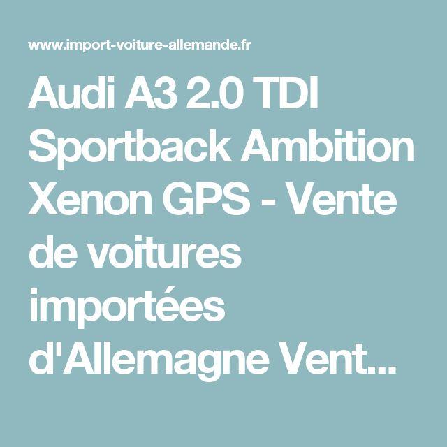 Audi A3 2.0 TDI Sportback Ambition Xenon GPS - Vente de voitures importées d'Allemagne Vente de voitures importées d'Allemagne