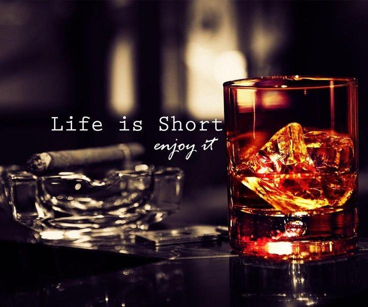 Life is short, enjoy it.