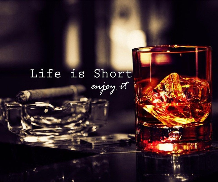 Life is short, enjoy it.