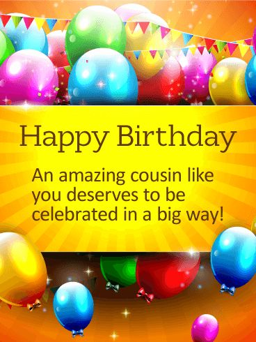 """Celebrate in a Big Way - Happy Birthday Card for Cousin: This birthday greeting is very colorful and festive... perfect for celebrating a special cousin in your life """"in a big way!"""" Everything needed for a party is here: balloons, streamers, confetti-and of course, your best wishes, printed brightly and boldly right up front. It's a great choice for anyone, young or old!"""