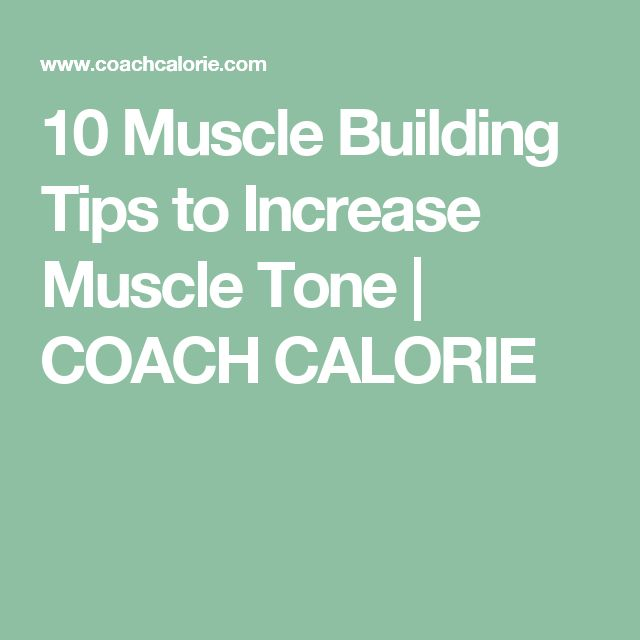 10 Muscle Building Tips to Increase Muscle Tone   COACH CALORIE