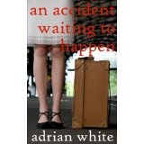 An Accident Waiting to Happen (Kindle Edition)By Adrian White