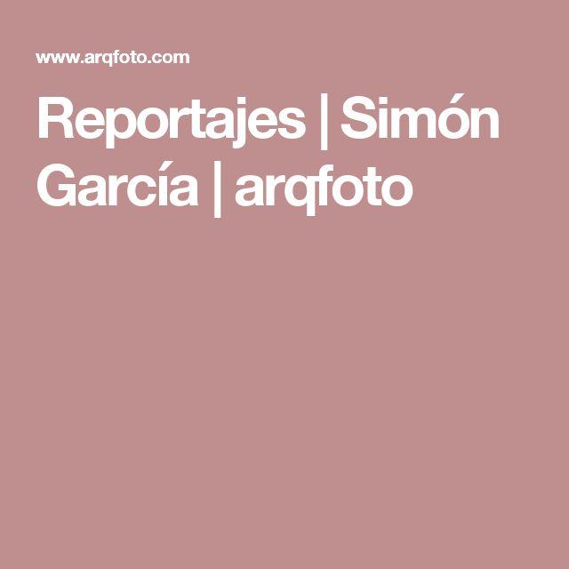 Reportajes | Simón García | arqfoto