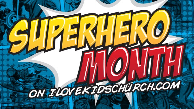 Superhero Month on I Love Kids Church! Superhero-themed games, talks and media all month long! POW!