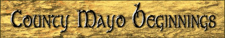 County Mayo Beginnings is a website devoted to Irish Genealogical research in County Mayo and County Roscommon Ireland, Huddersfield England and South Bend, Indiana.