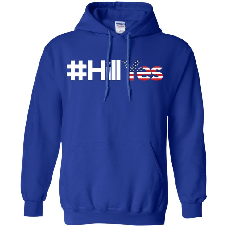 #HillYes Hillary Clinton 2016 for President Hill Yes T-Shirt-01 Pullover Hoodie 8 oz