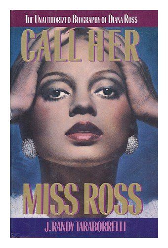 Call Her Miss Ross: The Unauthorized Biography of Diana Ross by J. Randy Taraborrelli http://www.amazon.com