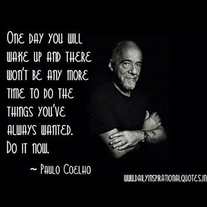 """One day you will wake up and there won't be any more time to do the things you've always wanted. Do it now."" - Paolo Coelho #quote"