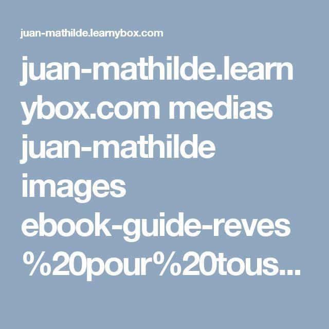 juan-mathilde.learnybox.com medias juan-mathilde images ebook-guide-reves%20pour%20tous.pdf