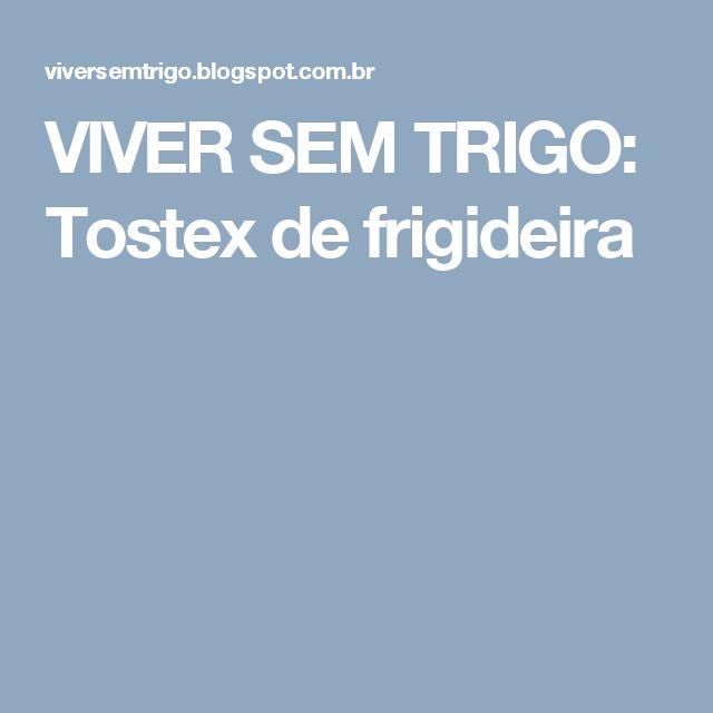 VIVER SEM TRIGO: Tostex de frigideira