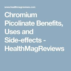 Chromium Picolinate Benefits, Uses and Side-effects - HealthMagReviews