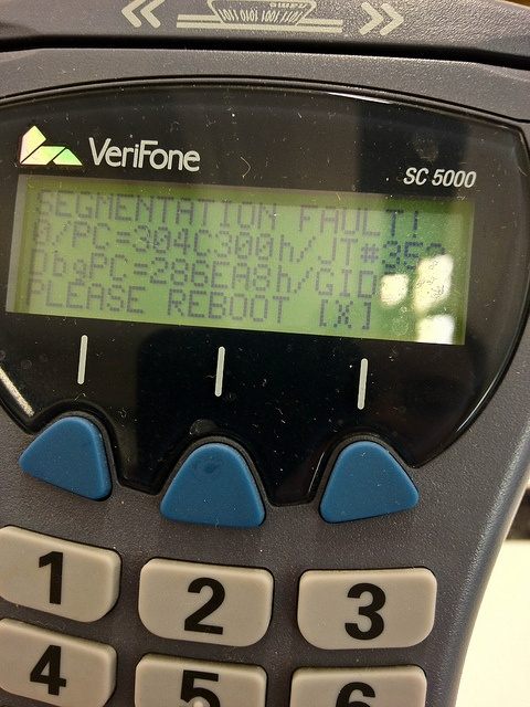 I've seen lots of public computer errors but I've never seen a segmentation fault on debit/credit card reader before.    At least they don't run windows!  ---------------  Verifone SC 5000    SEGMENTATION FAULT!  0/PC=304C300h/JT#359  DbgPC=286EA8h/GID (unkn bussiness
