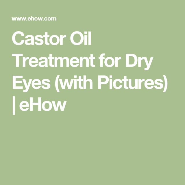 Castor Oil Treatment for Dry Eyes (with Pictures) | eHow