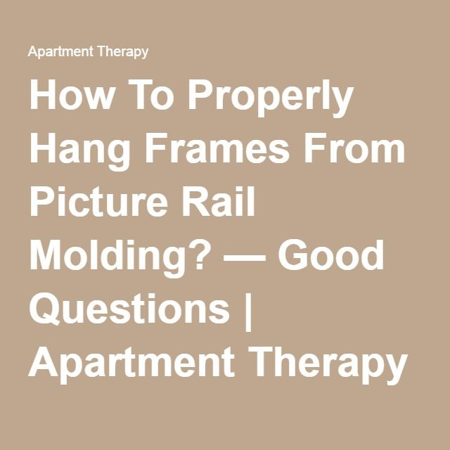 How To Properly Hang Frames From Picture Rail Molding? — Good Questions | Apartment Therapy