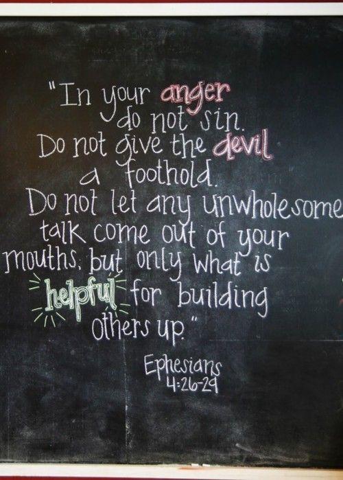 Ephesians 4:26-29. Good to remember.