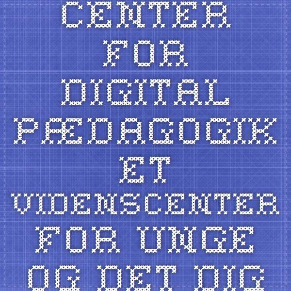 Center for Digital Pædagogik - Et videnscenter for unge og det digitale