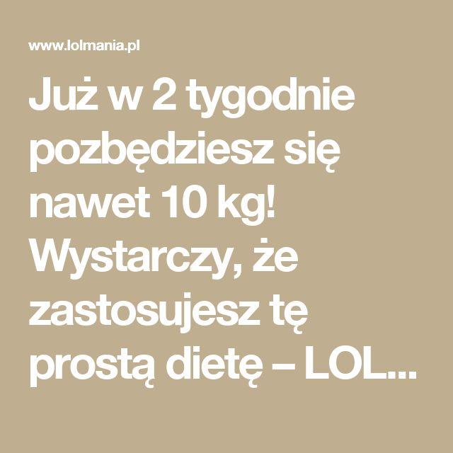 Już w 2 tygodnie pozbędziesz się nawet 10 kg! Wystarczy, że zastosujesz tę prostą dietę – LOL mania
