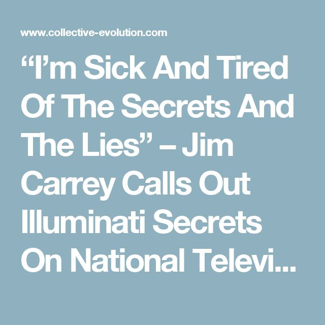"""I'm Sick And Tired Of The Secrets And The Lies"" – Jim Carrey Calls Out Illuminati Secrets On National Television – Collective Evolution"