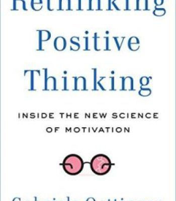 Rethinking Positive Thinking: Inside The New Science Of Motivation PDF