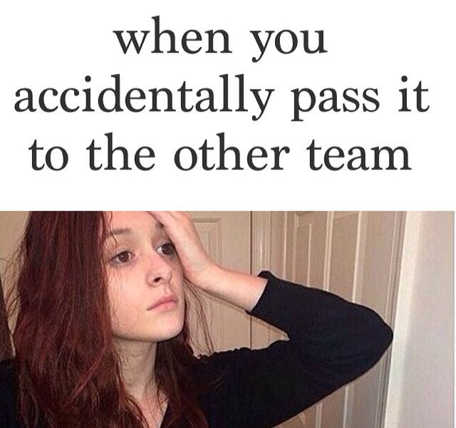 Omg lol. So true. Once a girl actually did something WORSE. She didn't really know what she was doing, so when she got the ball she ran to HER own basket while everyone else was on the other side of the court. she still shot it and made it.