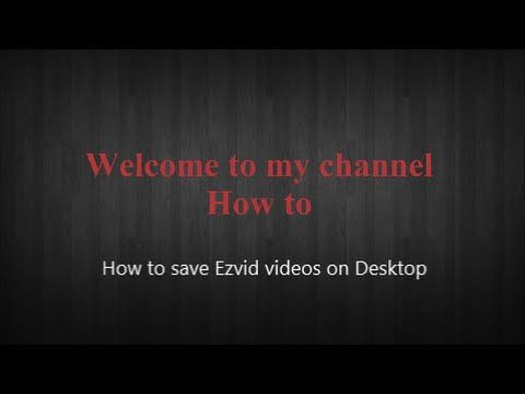 How to save Ezvid videos on desktop