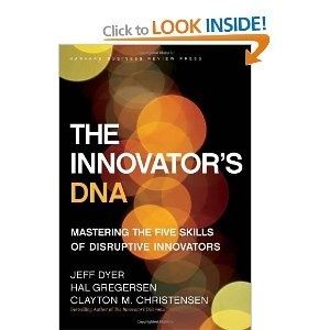 The Innovator's DNA: Mastering the Five Skills of Disruptive Innovators