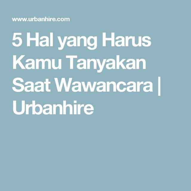 5 Hal yang Harus Kamu Tanyakan Saat Wawancara | Urbanhire