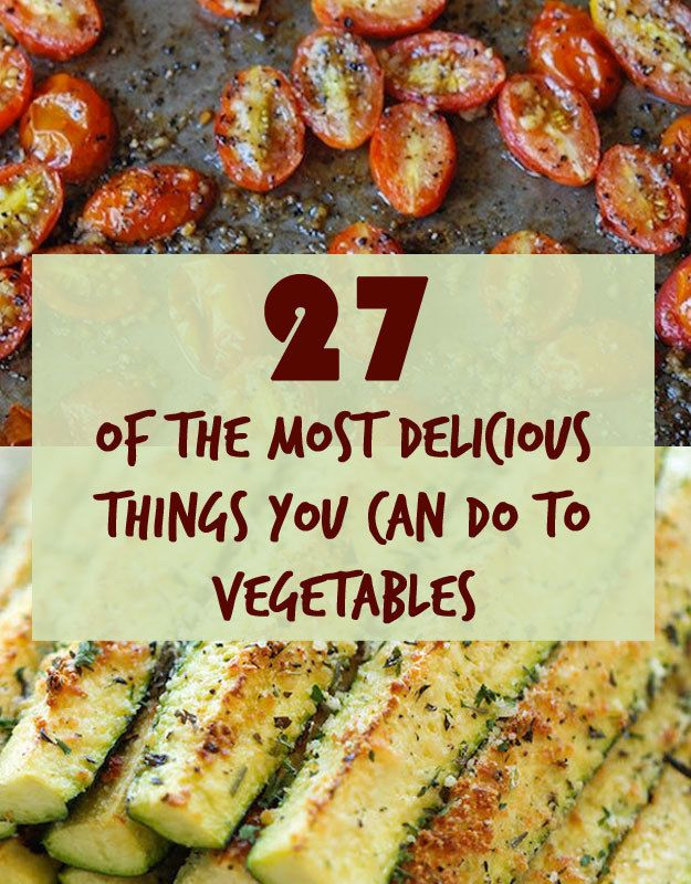 27 Of The Most Delicious Things You Can Do To Vegetables- this is an AWESOME list!