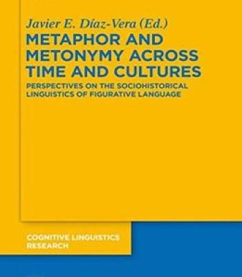 Metaphor And Metonymy Across Time And Cultures (Cognitive Linguistics Research) PDF