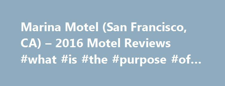Marina Motel (San Francisco, CA) – 2016 Motel Reviews #what #is #the #purpose #of #hospice http://hotels.remmont.com/marina-motel-san-francisco-ca-2016-motel-reviews-what-is-the-purpose-of-hospice/  #marina motel san francisco # Historic Hotel in San Francisco, California Founded by the son of a Calfornia Gold Rush miner. Historic Hotel in San Francisco, California Founded by the son of a Calfornia Gold Rush miner, the Marina Motel was built to celebrate the opening of the Golden Gate Bridge…