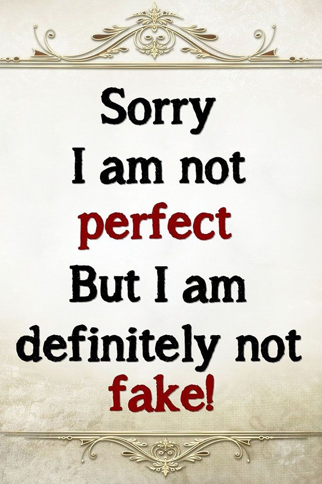 Sorry I Am Not Perfect But I Am Definitely Not Fake