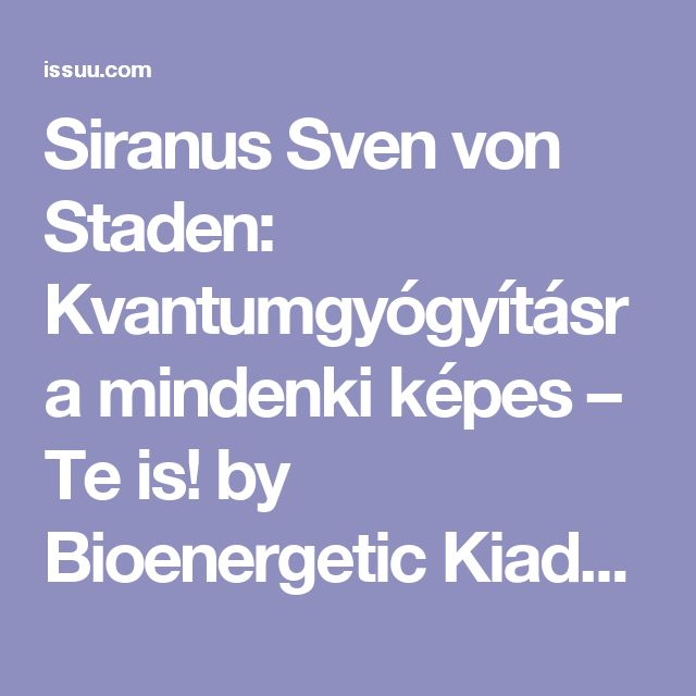 Siranus Sven von Staden: Kvantumgyógyításra mindenki képes – Te is! by Bioenergetic Kiadó - issuu