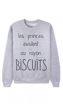 Sweat Les Princes Existent Au Rayon Biscuits  je me suis cassé une de ces barre devant ce sweat mdrrrrrrrr