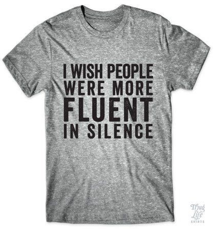 I wish people were more fluent in silence!