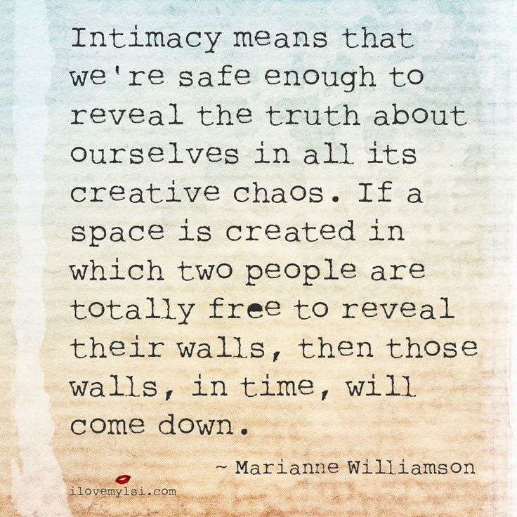 Intimacy means that we're safe enough to reveal the truth about ourselves