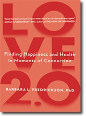 """The love you do or do not experience today may quite literally change key aspects of your cellular architecture next season and next year - cells that affect your physical health, your vitality, and your overall wellbeing.""  Barbara Fredrickson Love 2.0 Cover"